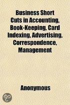 Business Short Cuts in Accounting, Book-Keeping, Card Indexing, Advertising, Correspondence, Management