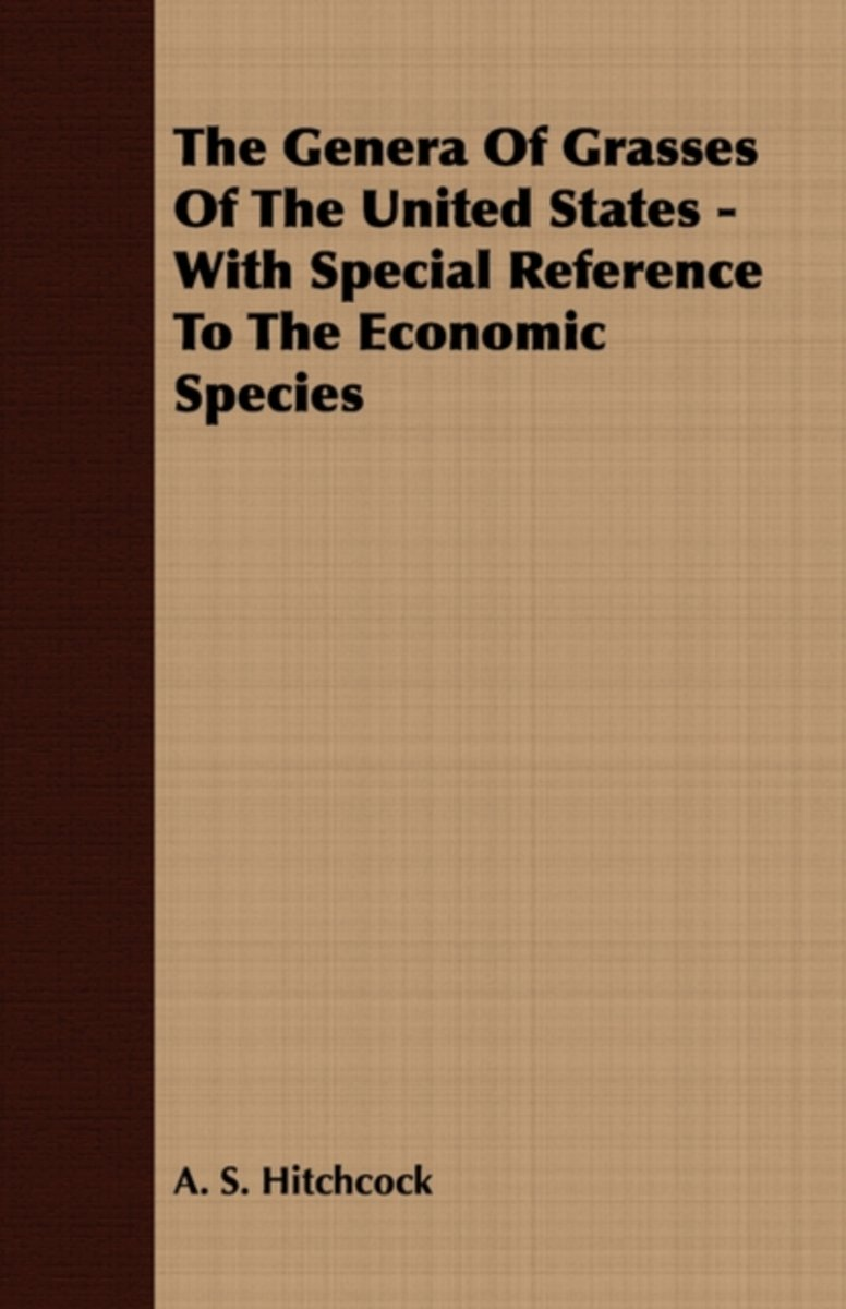 The Genera Of Grasses Of The United States - With Special Reference To The Economic Species