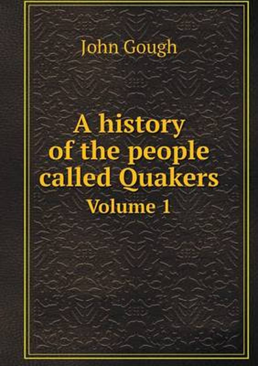 A History of the People Called Quakers Volume 1