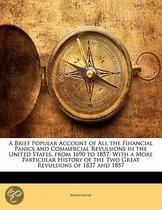 A   Brief Popular Account Of All The Financial Panics And Commercial Revulsions In The United States, From 1690 To 1857: With A More Particular Histor