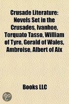 Crusade Literature: Novels Set In The Crusades, IVanhoe, Torquato Tasso, William Of Tyre, Gerald Of Wales, Ambroise, Albert Of Aix