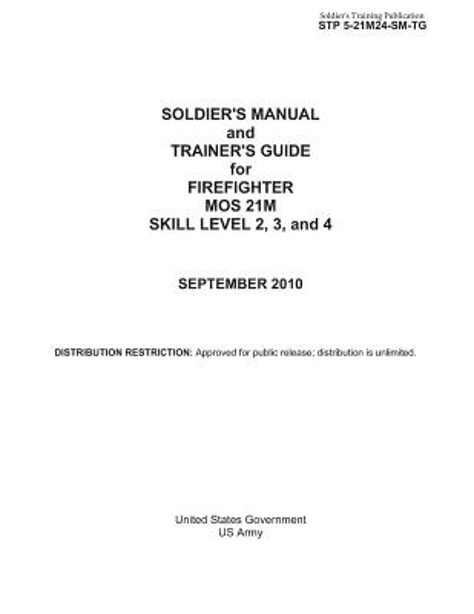Soldier's Training Publication Stp 5-21m24-SM-Tg Soldier's Manual and Trainer's Guide for Firefighter Mos 21m