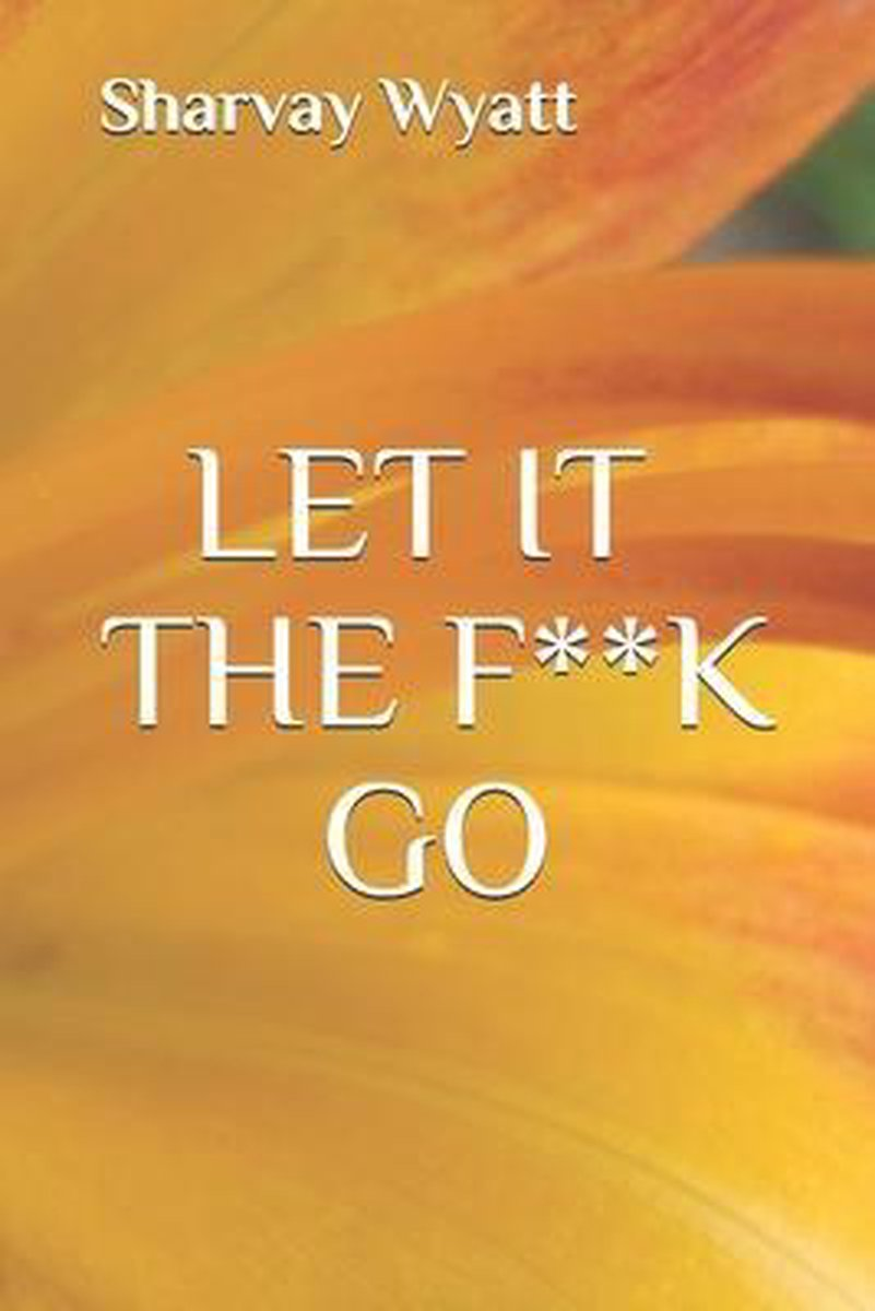 Let It The F**K Go