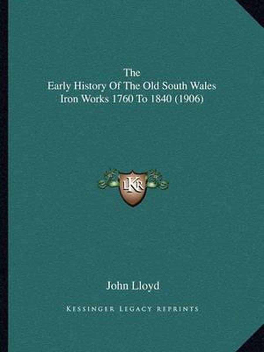 The Early History of the Old South Wales Iron Works 1760 to 1840 (1906)