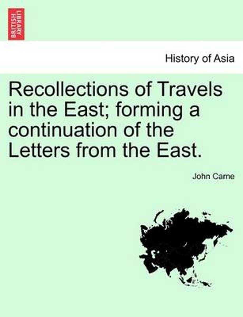 Recollections of Travels in the East; Forming a Continuation of the Letters from the East.