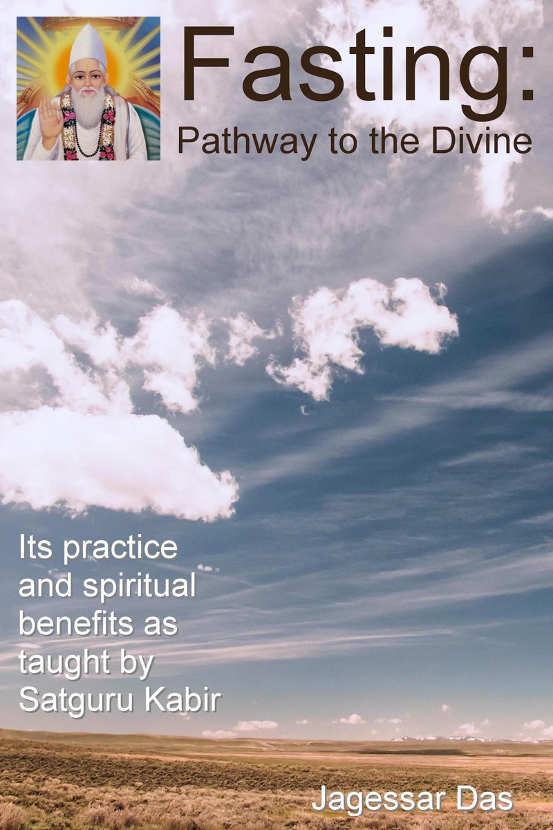 Fasting: Pathway To The Divine - Its Practice And Spiritual Benefits As Taught By Satguru Kabir