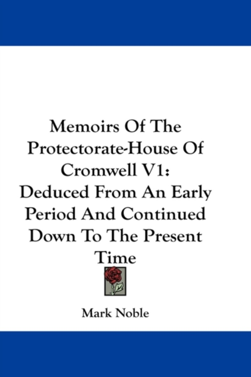 Memoirs of the Protectorate-House of Cromwell V1