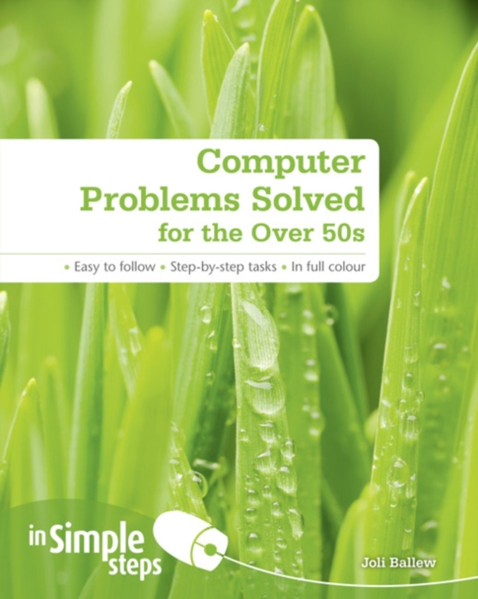 Computer Problems Solved for the Over 50s In Simple Steps