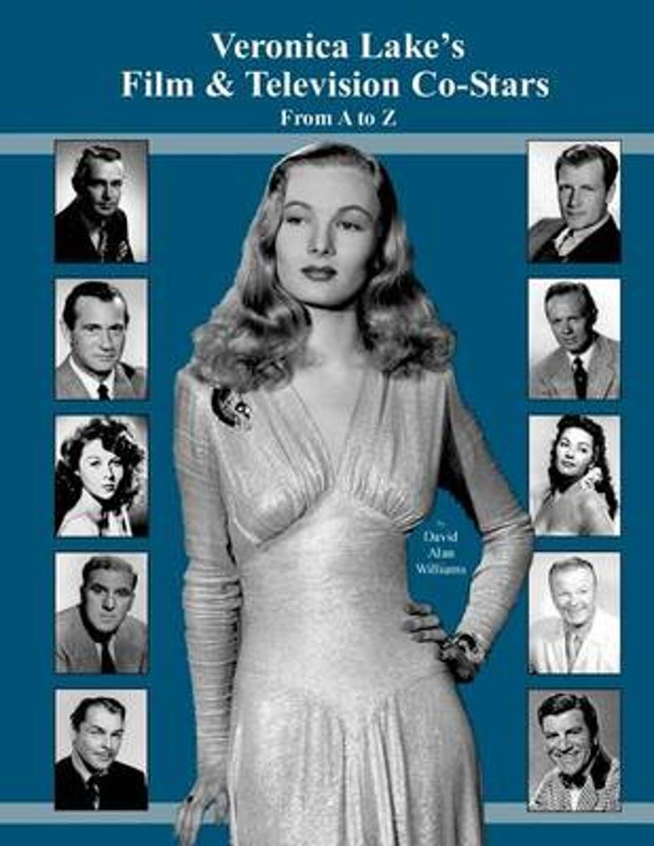 Veronica Lake's Film & Television Co-Stars from A to Z