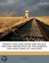 Forest, Fish and Game Law, an ACT for the Protection of the Forests, Fish and Game of the State