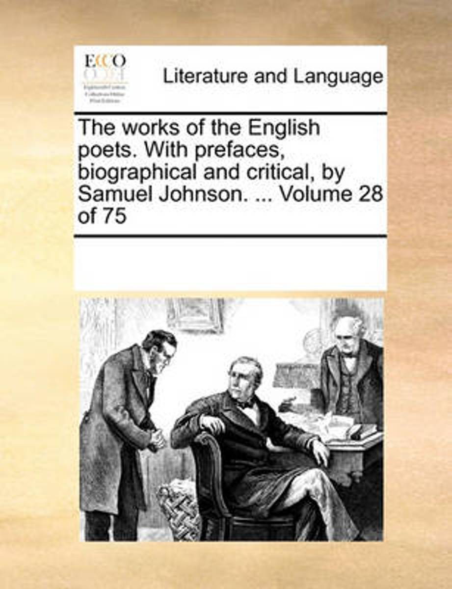 The Works of the English Poets. with Prefaces, Biographical and Critical, by Samuel Johnson. ... Volume 28 of 75