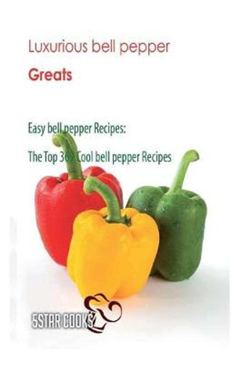 Luxurious Bell Pepper Greats - Easy Bell Pepper Recipes, the Top 369 Cool Bell P