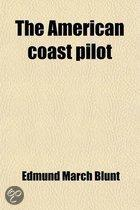 The American Coast Pilot; Containing the Courses and Distances Between the Principal Harbours, Capes, and Headlands, on the Coast of North and South America with Directions for Sailing Into t