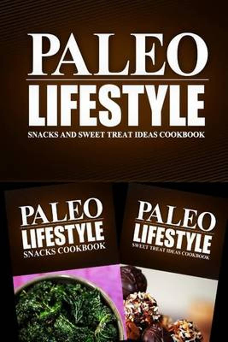 Paleo Lifestyle - Snacks and Sweet Treat Ideas Cookbook