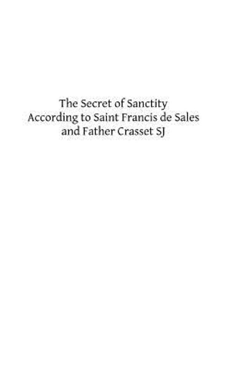 The Secret of Sanctity According to Saint Francis de Sales and Father Crasset Sj