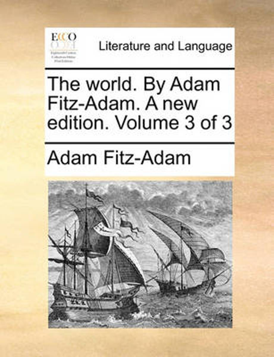 The World. by Adam Fitz-Adam. a New Edition. Volume 3 of 3