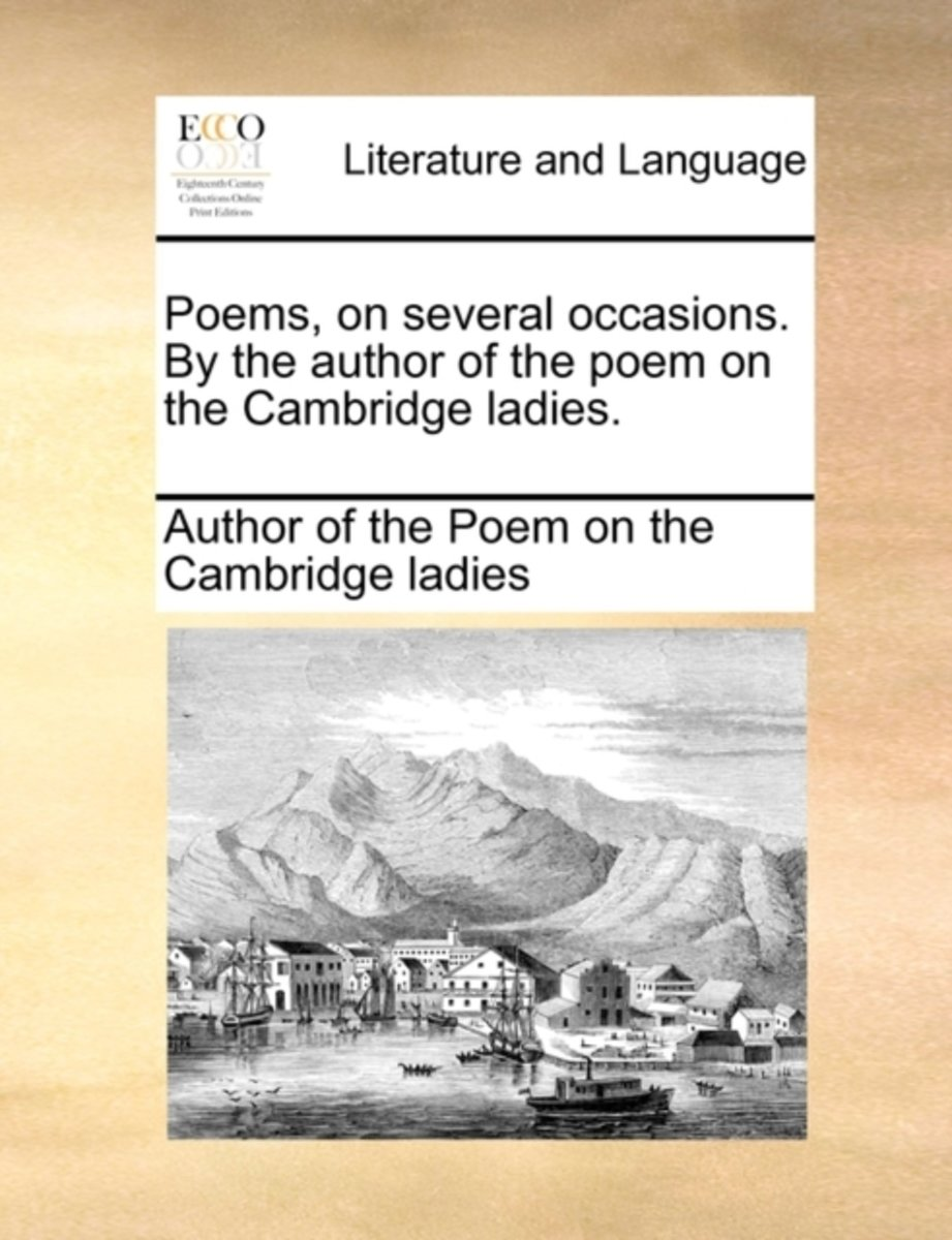 Poems, on Several Occasions. by the Author of the Poem on the Cambridge Ladies.