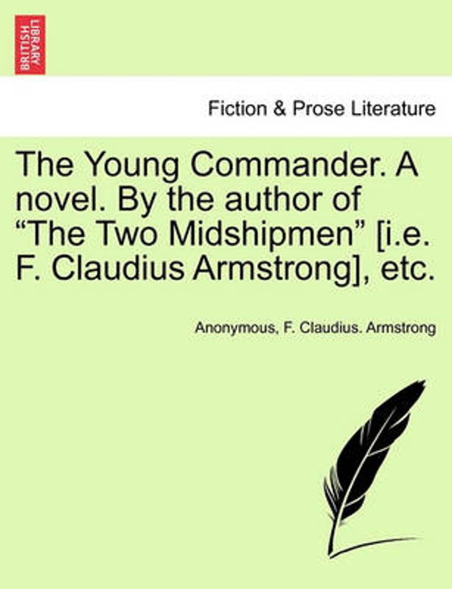 The Young Commander. a Novel. by the Author of the Two Midshipmen [I.E. F. Claudius Armstrong], Etc. Vol. I