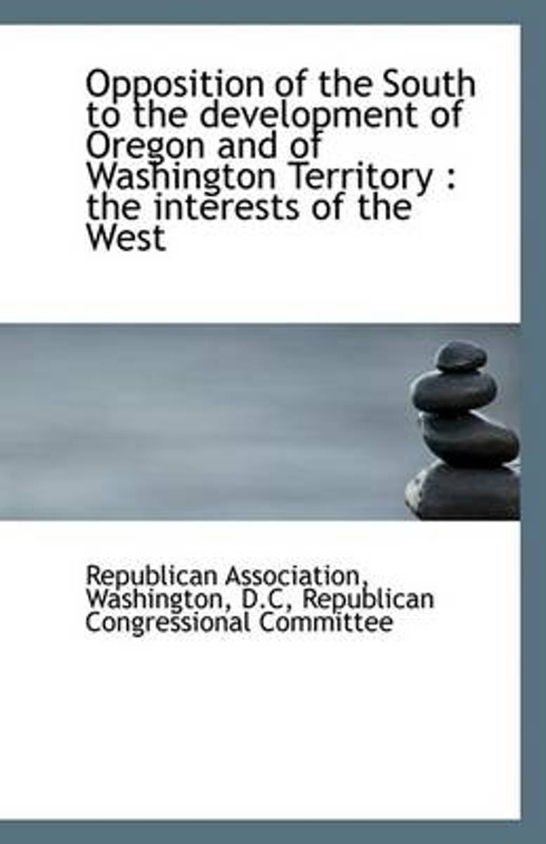 Opposition of the South to the Development of Oregon and of Washington Territory