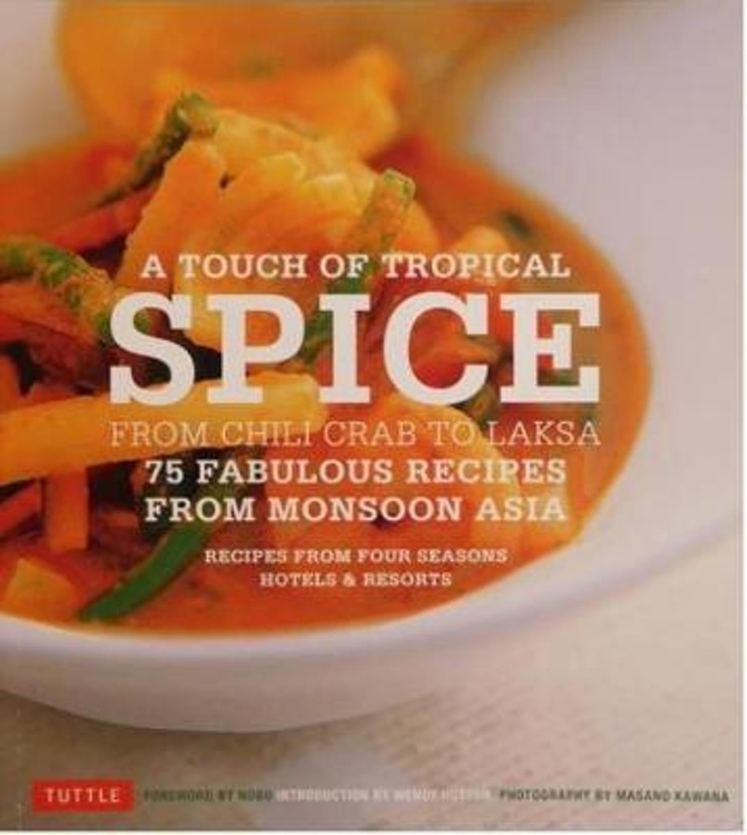 A Touch of Tropical Spice 75 Fabulous Recipes From Asia