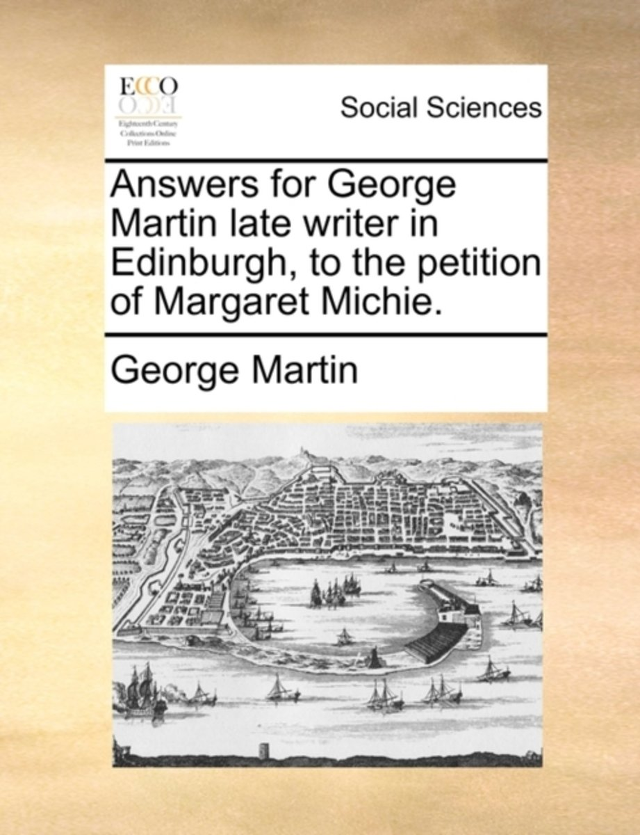 Answers for George Martin Late Writer in Edinburgh, to the Petition of Margaret Michie.