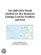 The 2009-2014 World Outlook for Dry Rendered Tankage Used for Fertilizer and Feed