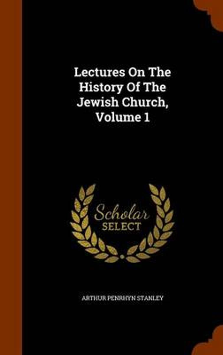 Lectures on the History of the Jewish Church, Volume 1