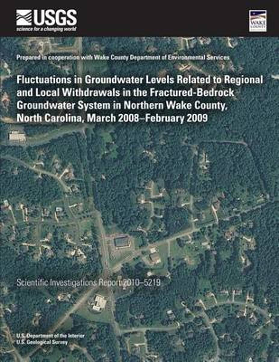 Fluctuations in Groundwater Levels Related to Regional and Local Withdrawals in the Fractured-Bedrock Groundwater System in Northern Wake County, North Carolina, March 2008?february 2009