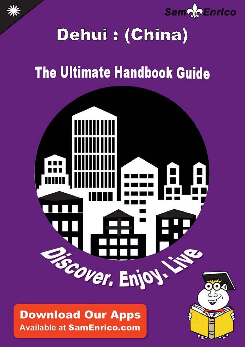 Ultimate Handbook Guide to Dehui : (China) Travel Guide