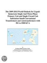 The 2009-2014 World Outlook for Liquid-Immersed, Single-And Three-Phase Primary Unit and Single Circuit Unit Substation Small Conventional Transformer