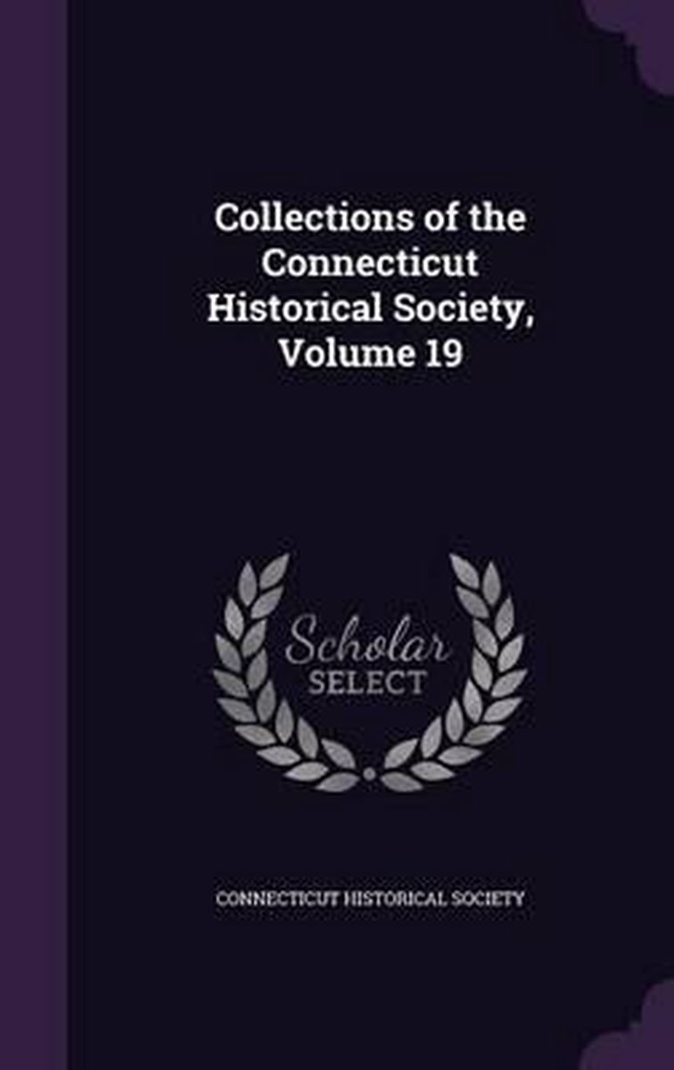 Collections of the Connecticut Historical Society, Volume 19