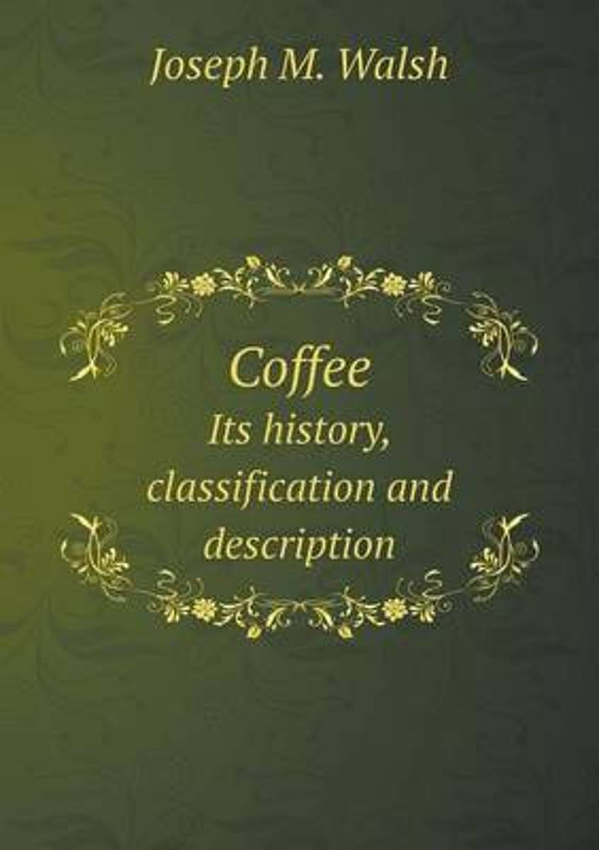 Coffee Its History, Classification and Description