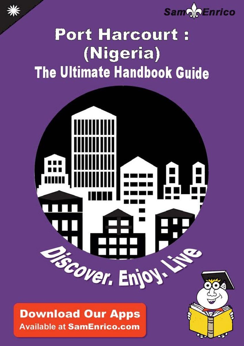 Ultimate Handbook Guide to Port Harcourt : (Nigeria) Travel Guide