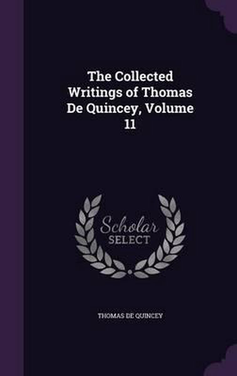 The Collected Writings of Thomas de Quincey, Volume 11