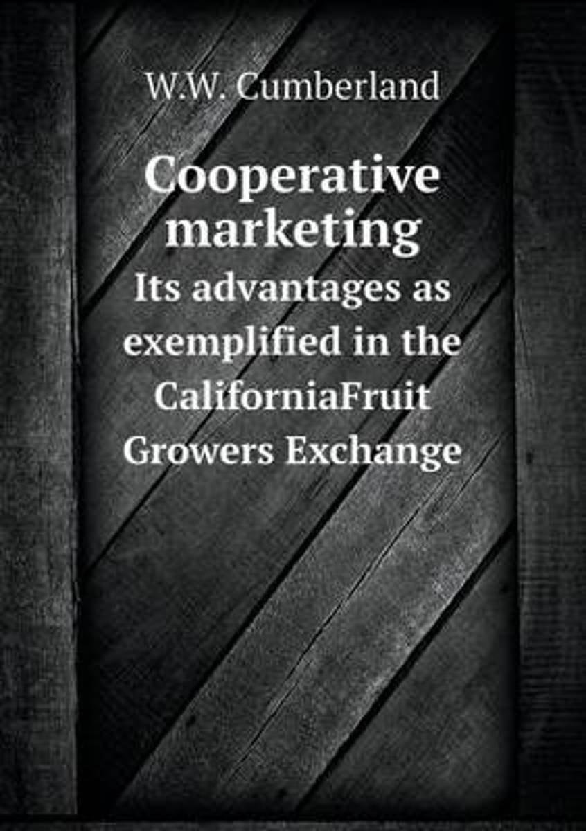 Cooperative Marketing Its Advantages as Exemplified in the Californiafruit Growers Exchange