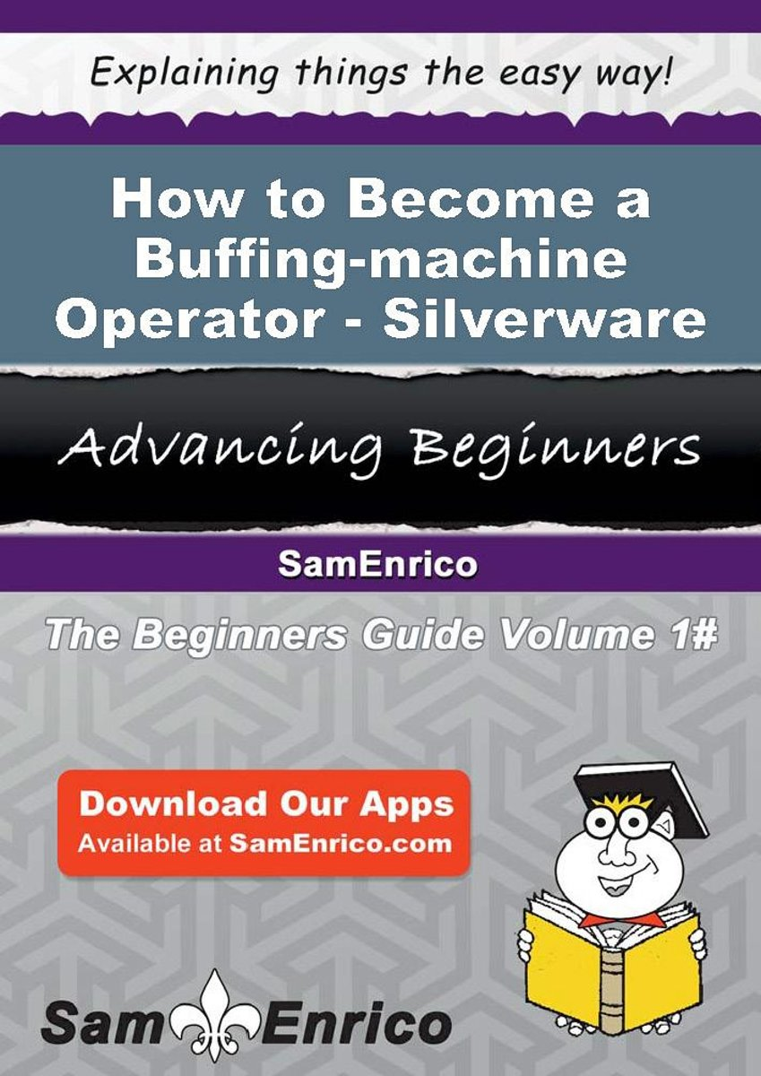 How to Become a Buffing-machine Operator - Silverware