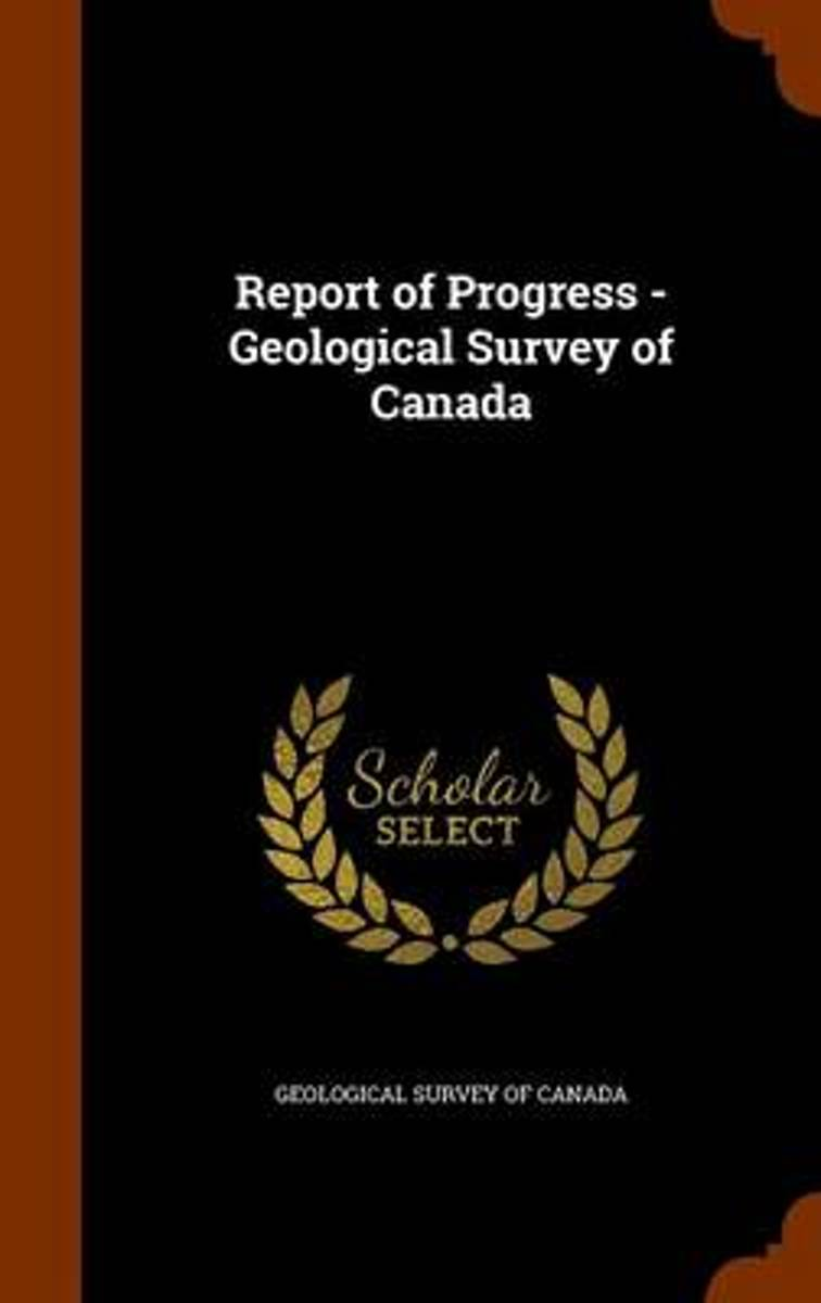 Report of Progress - Geological Survey of Canada