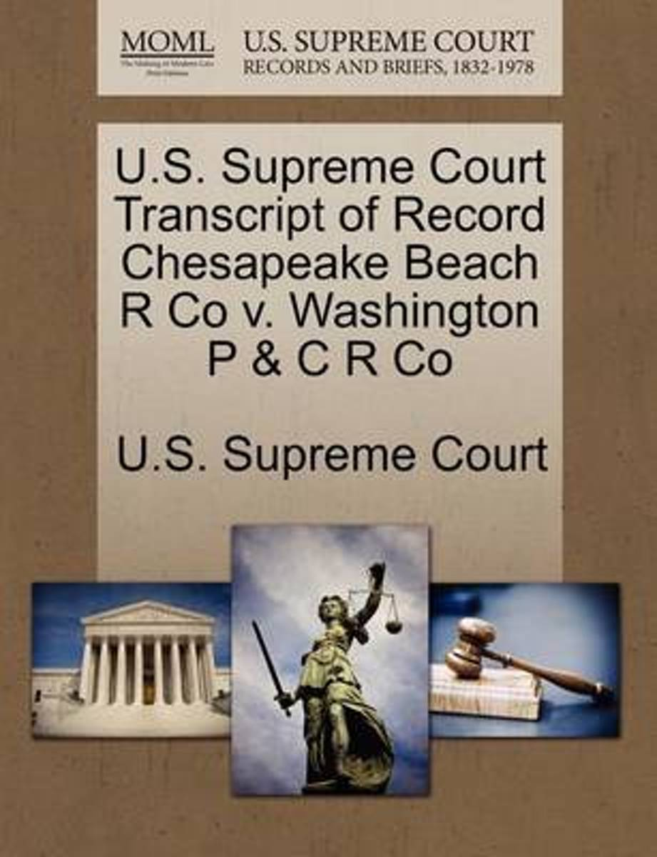 U.S. Supreme Court Transcript of Record Chesapeake Beach R Co V. Washington P & C R Co