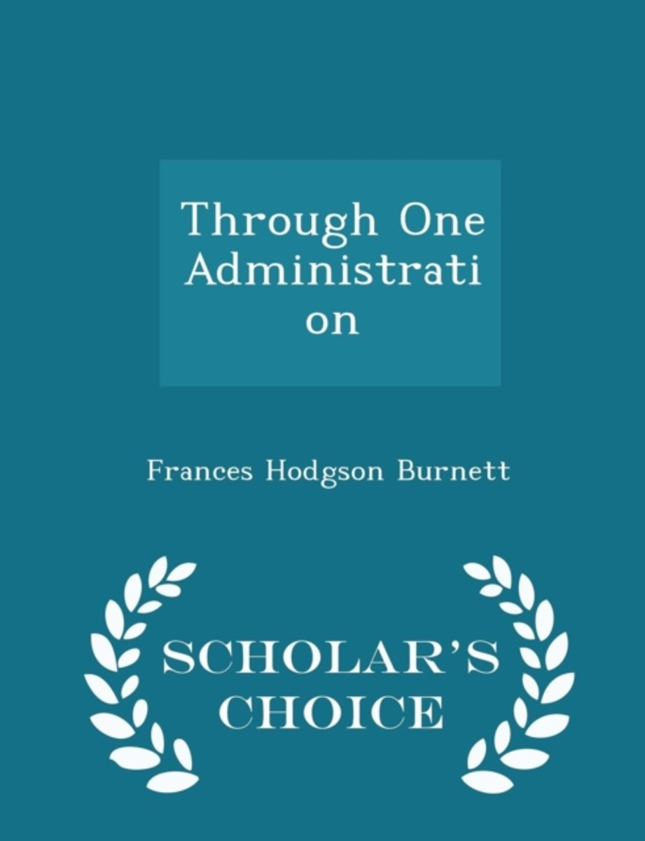 Through One Administration - Scholar's Choice Edition