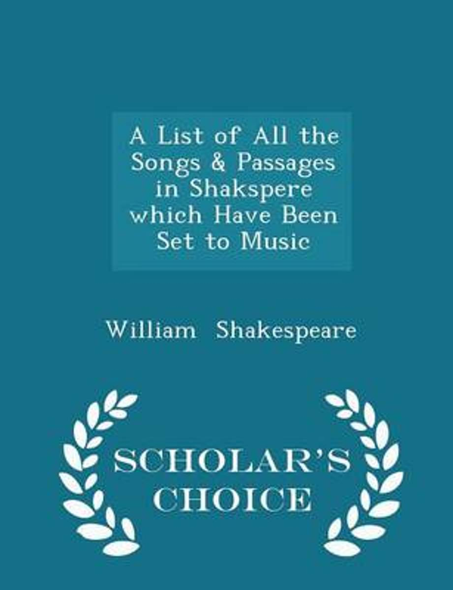 A List of All the Songs & Passages in Shakspere Which Have Been Set to Music - Scholar's Choice Edition