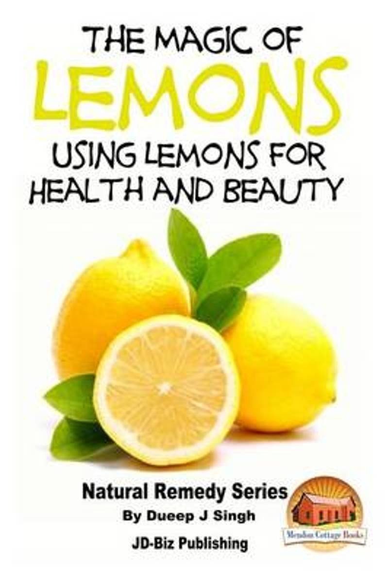 The Magic of Lemons - Using Lemons for Health and Beauty