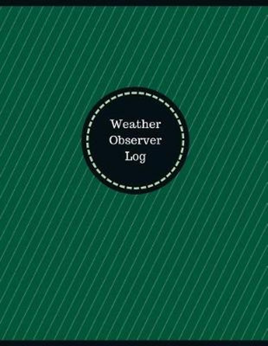 Weather Observer Log (Logbook, Journal - 126 Pages, 8.5 X 11 Inches)