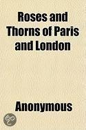 Roses and Thorns of Paris and London; a Historic and Descriptive Review of the Virtues and Vices of the Two Greatest Cities of the Earth