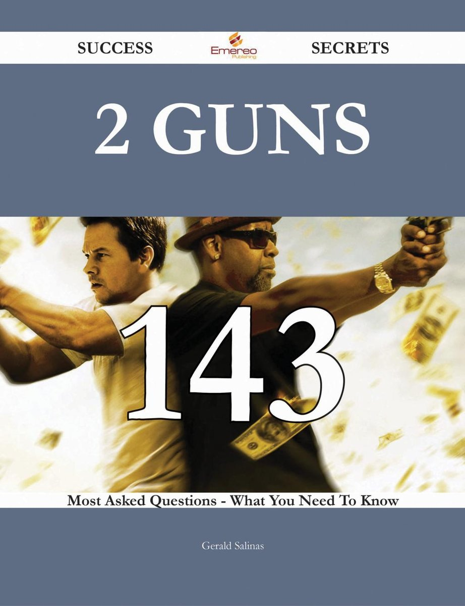 2 Guns 143 Success Secrets - 143 Most Asked Questions On 2 Guns - What You Need To Know