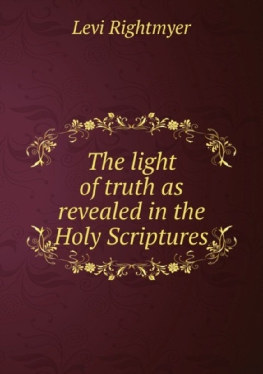 The Light of Truth As Revealed in the Holy Scriptures