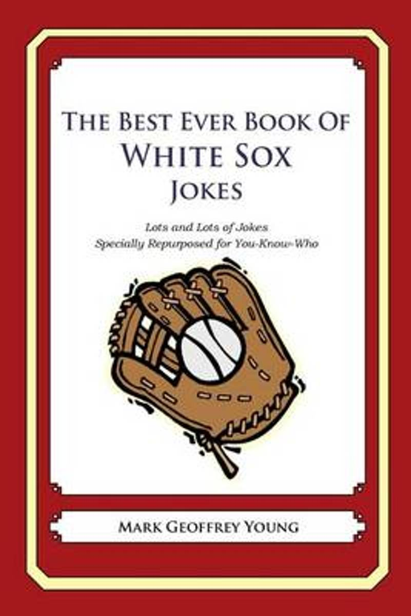 The Best Ever Book of White Sox Jokes
