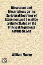 Discourses and Dissertations on the Scriptural Doctrines of Atonement and Sacrifice Volume 2; And on the Principal Arguments Advanced, and the Mode of Reasoning Employed, by the Opponents of