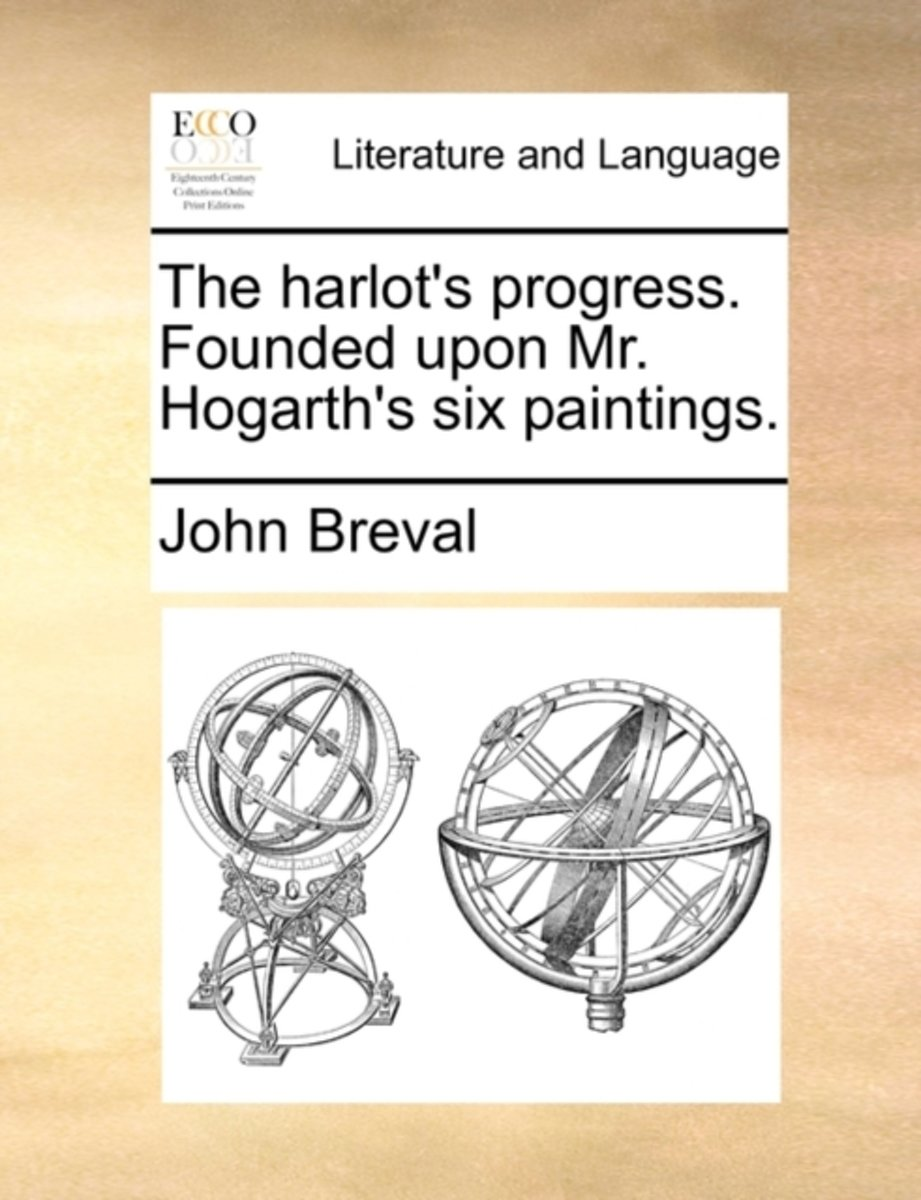 The Harlot's Progress. Founded Upon Mr. Hogarth's Six Paintings