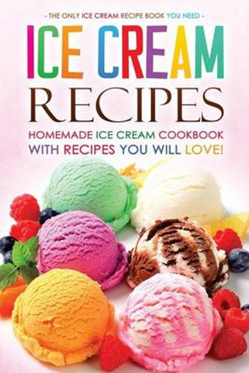 Ice Cream Recipes - Homemade Ice Cream Cookbook with Recipes You Will Love!