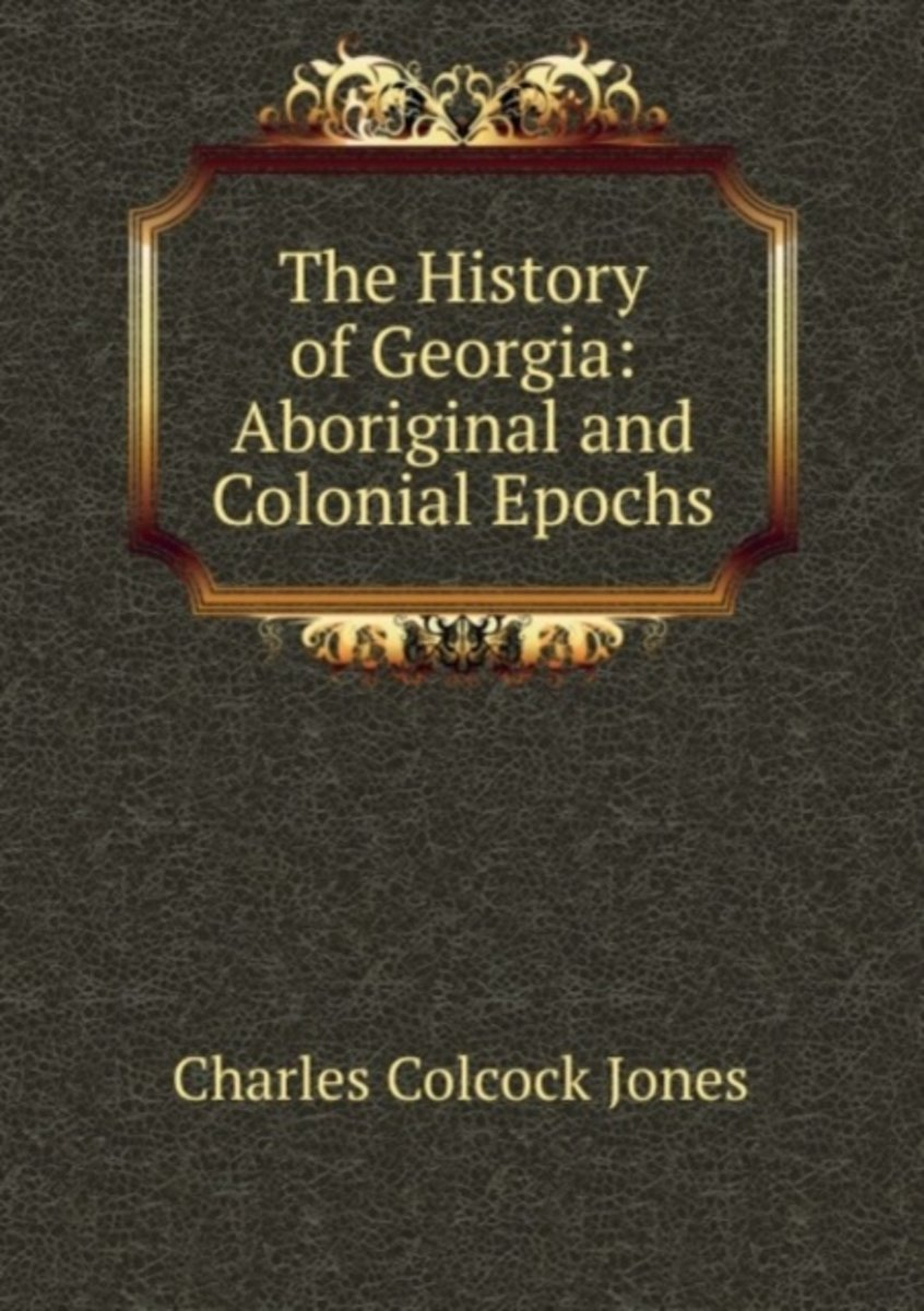 The History of Georgia: Aboriginal and Colonial Epochs